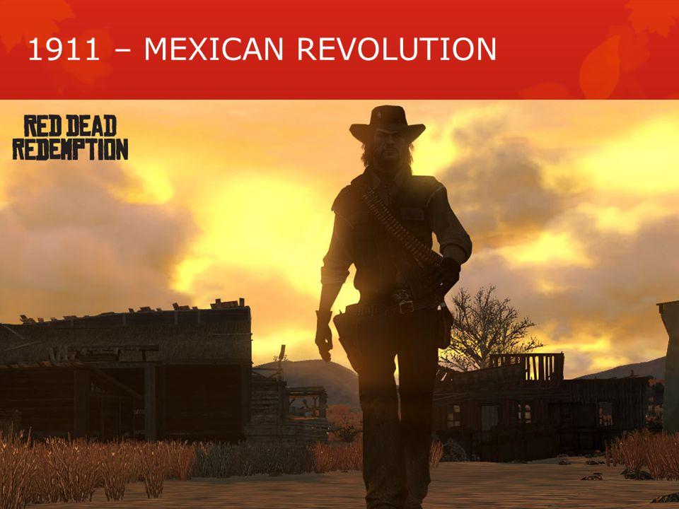 1911 – MEXICAN REVOLUTION