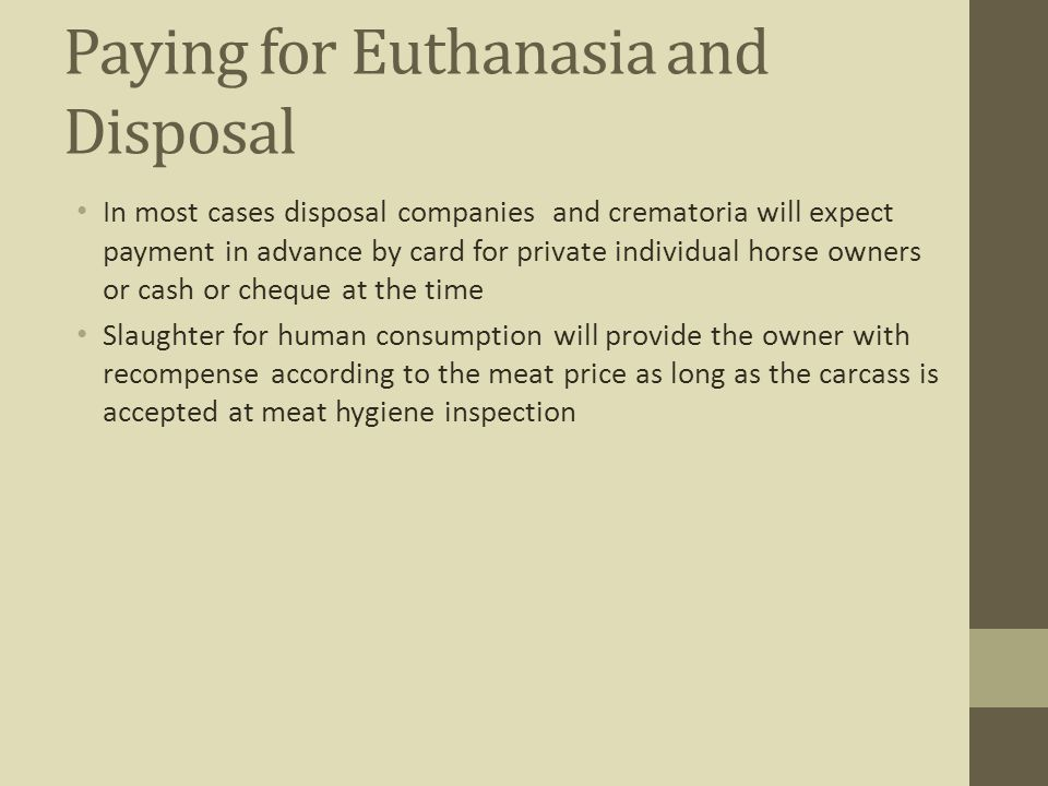 Paying for Euthanasia and Disposal In most cases disposal companies and crematoria will expect payment in advance by card for private individual horse