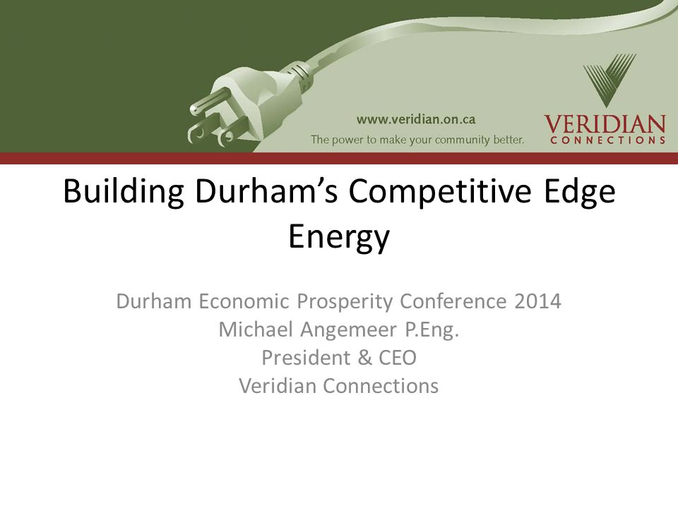 Building Durham's Competitive Edge Energy Durham Economic Prosperity Conference 2014 Michael Angemeer P.Eng.