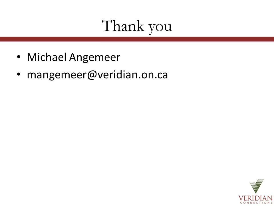Thank you Michael Angemeer mangemeer@veridian.on.ca