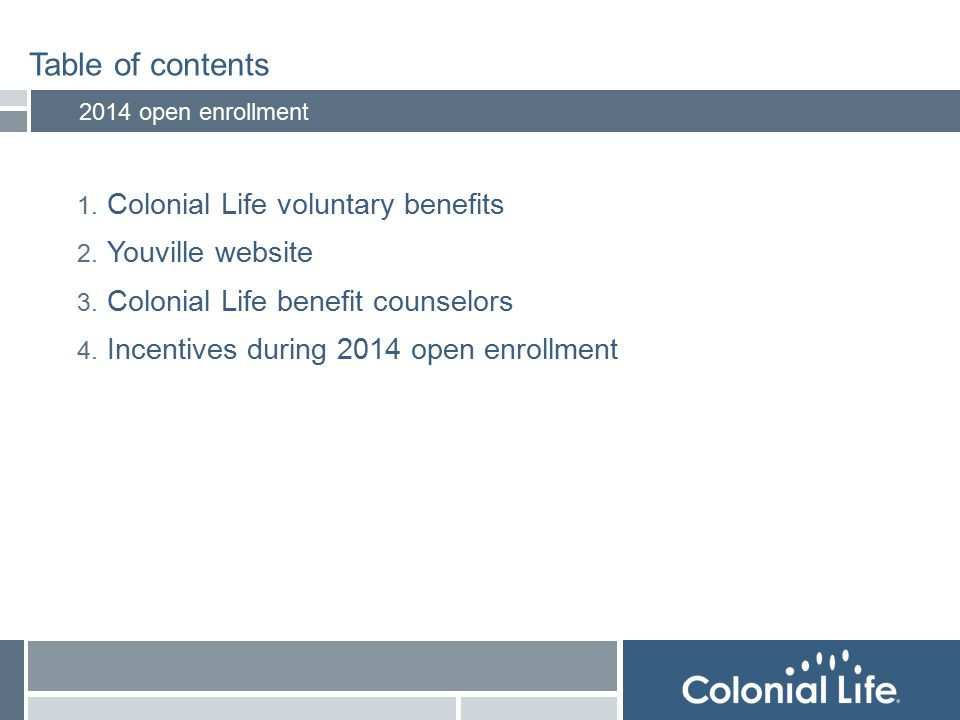 2 2 Table of contents 2 1. Colonial Life voluntary benefits 2.