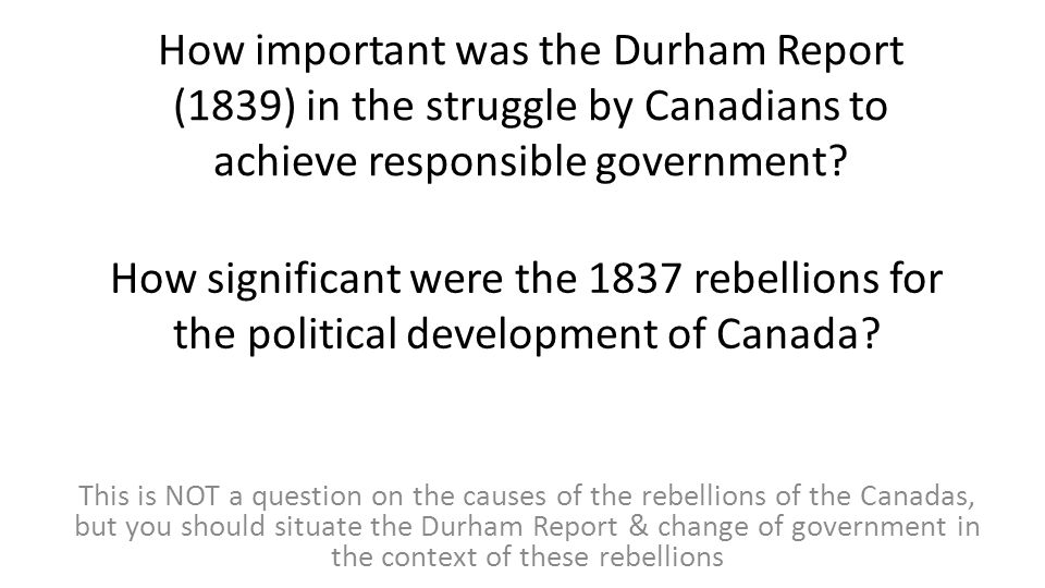 How important was the Durham Report (1839) in the struggle by Canadians to achieve responsible government.
