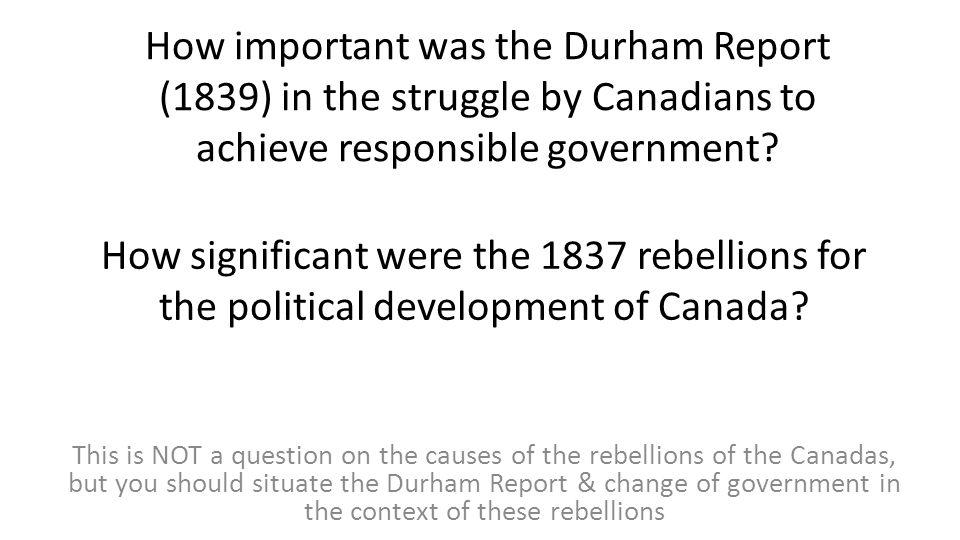Durham Report MAIN IDEA…….RESPONSIBLE GOVERNMENT!!.