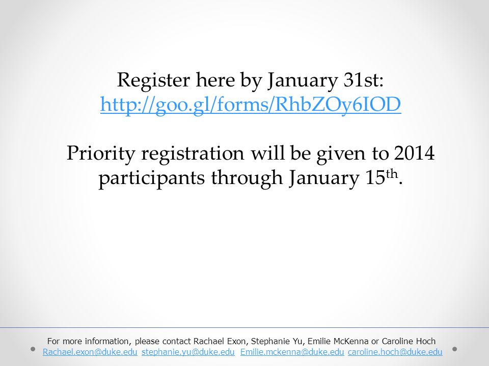 Register here by January 31st: http://goo.gl/forms/RhbZOy6IOD Priority registration will be given to 2014 participants through January 15 th. For more