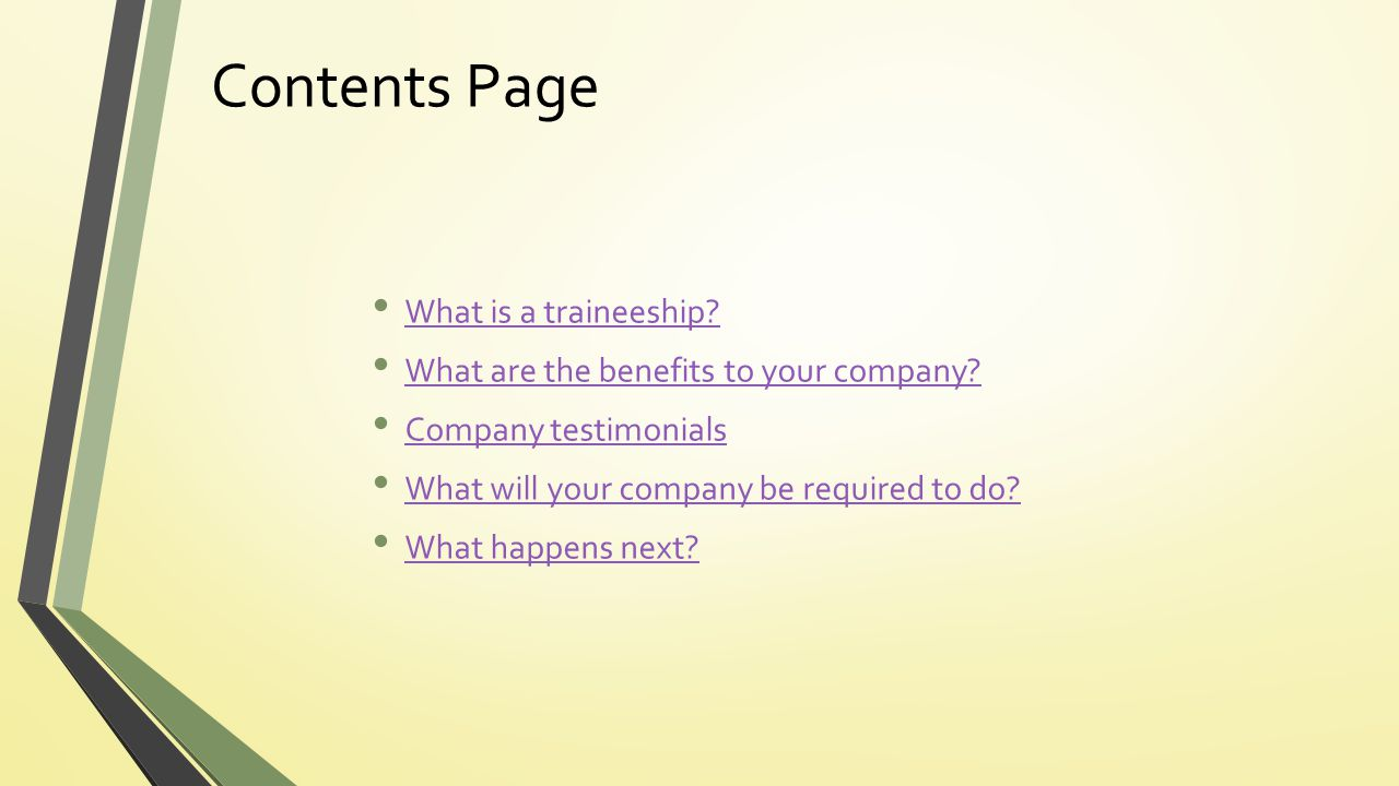 Contents Page What is a traineeship. What are the benefits to your company.