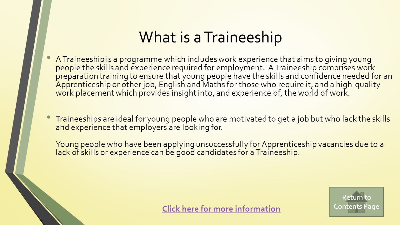What is a Traineeship A Traineeship is a programme which includes work experience that aims to giving young people the skills and experience required
