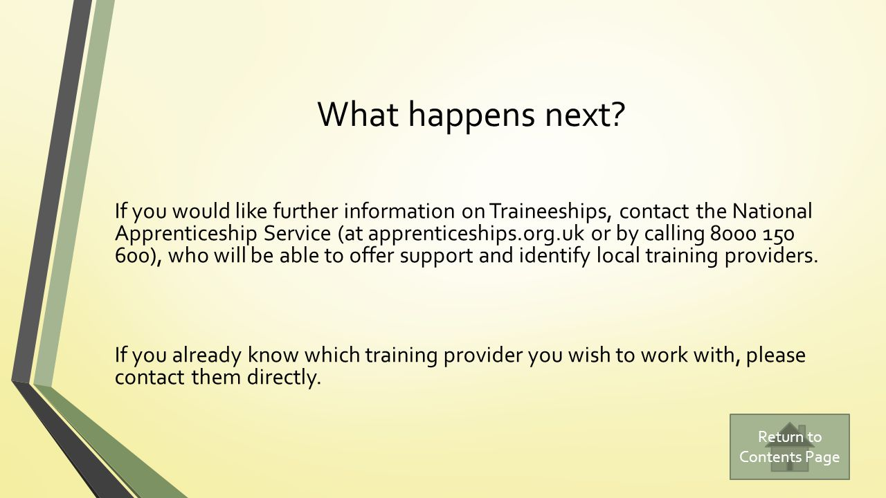 What happens next? If you would like further information on Traineeships, contact the National Apprenticeship Service (at apprenticeships.org.uk or by