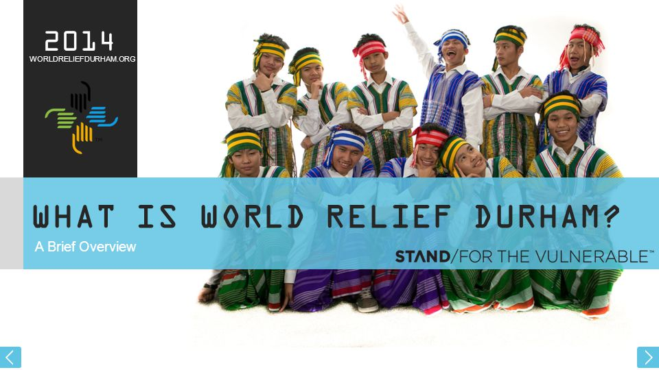 WHAT IS WORLD RELIEF DURHAM A Brief Overview WORLDRELIEFDURHAM.ORG 2014