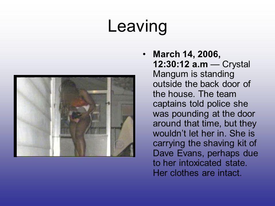 Leaving March 14, 2006, 12:30:12 a.m — Crystal Mangum is standing outside the back door of the house.