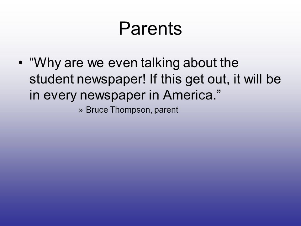 Parents Why are we even talking about the student newspaper.
