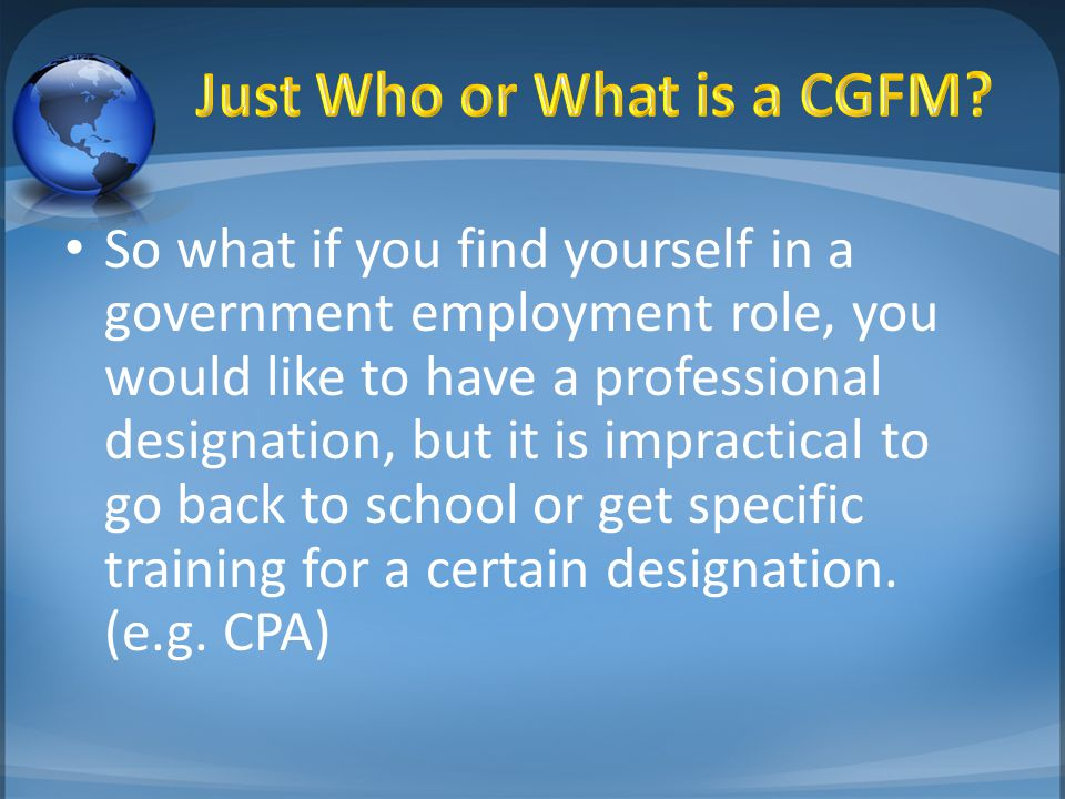 So what if you find yourself in a government employment role, you would like to have a professional designation, but it is impractical to go back to school or get specific training for a certain designation.