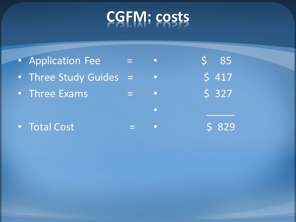 Application Fee = Three Study Guides = Three Exams = Total Cost = $ 85 $ 417 $ 327 _____ $ 829