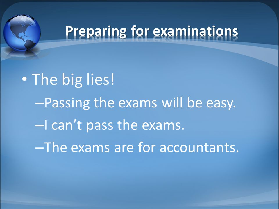 The big lies. – Passing the exams will be easy. – I can't pass the exams.