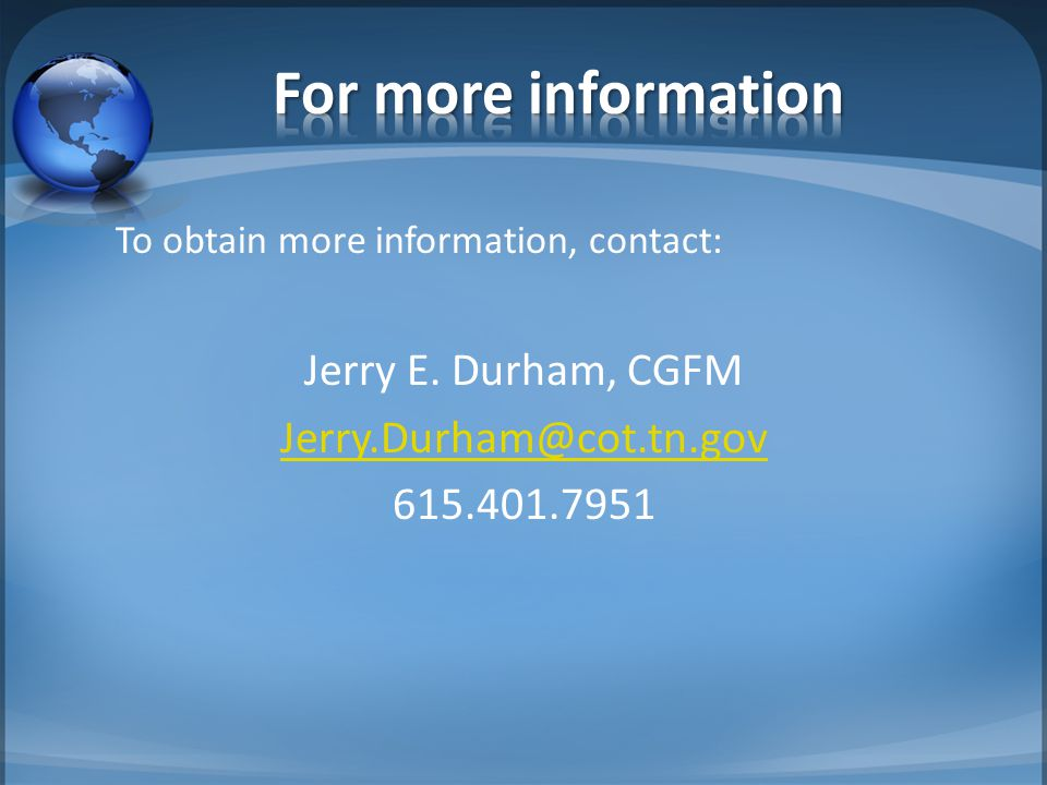 To obtain more information, contact: Jerry E. Durham, CGFM Jerry.Durham@cot.tn.gov 615.401.7951