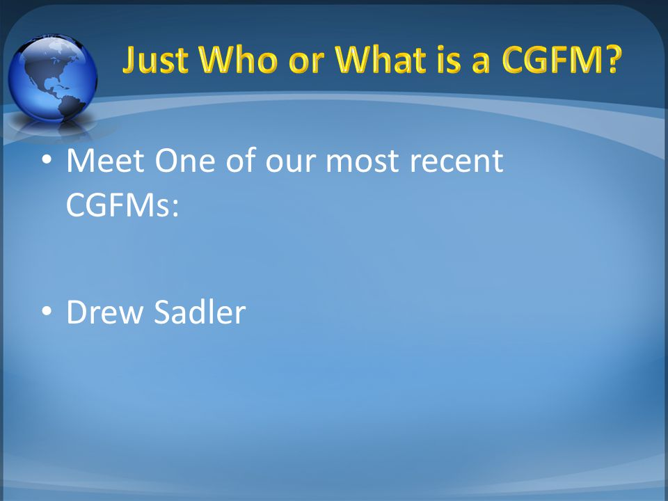 Meet One of our most recent CGFMs: Drew Sadler