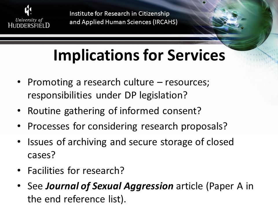 Institute for Research in Citizenship and Applied Human Sciences (IRCAHS) Implications for Services Promoting a research culture – resources; responsibilities under DP legislation.