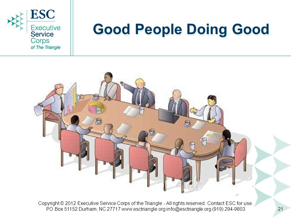 Good People Doing Good 21 Copyright © 2012 Executive Service Corps of the Triangle - All rights reserved.