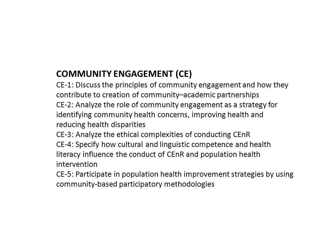 COMMUNITY ENGAGEMENT (CE) CE-1: Discuss the principles of community engagement and how they contribute to creation of community–academic partnerships