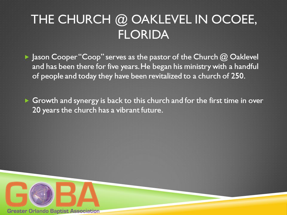 "THE CHURCH @ OAKLEVEL IN OCOEE, FLORIDA  Jason Cooper ""Coop"" serves as the pastor of the Church @ Oaklevel and has been there for five years. He bega"