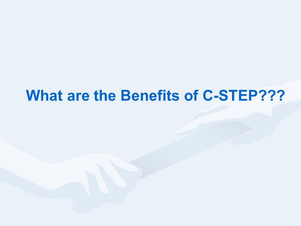 What are the Benefits of C-STEP???