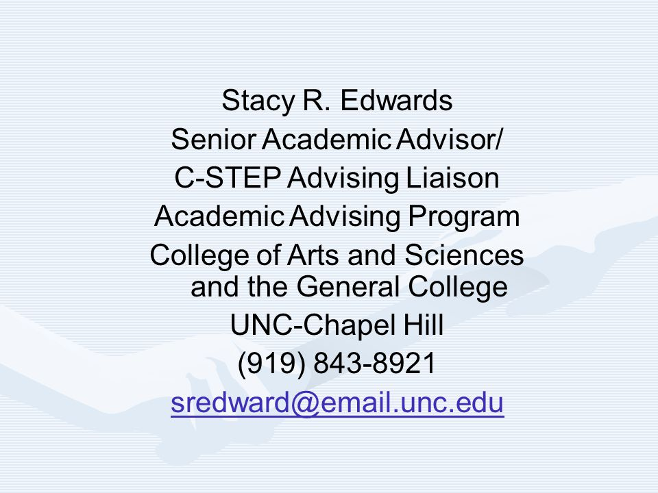 Stacy R. Edwards Senior Academic Advisor/ C-STEP Advising Liaison Academic Advising Program College of Arts and Sciences and the General College UNC-C