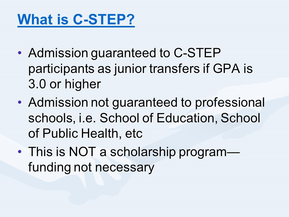 What is C-STEP? Admission guaranteed to C-STEP participants as junior transfers if GPA is 3.0 or higherAdmission guaranteed to C-STEP participants as