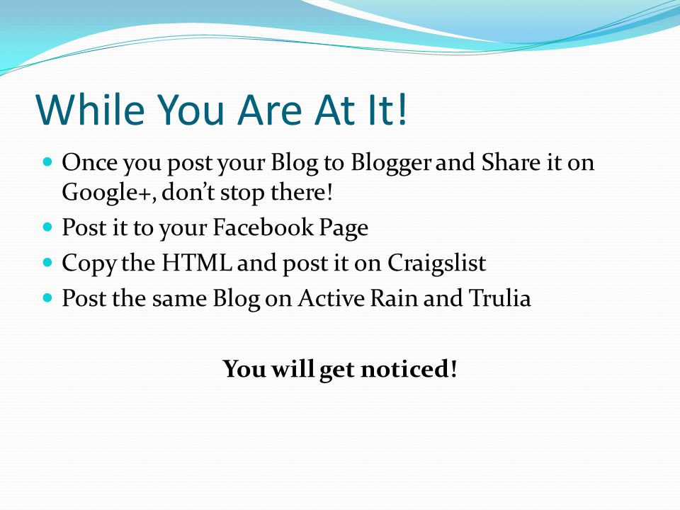 While You Are At It. Once you post your Blog to Blogger and Share it on Google+, don't stop there.