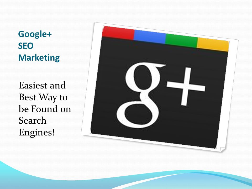 Google+ SEO Marketing Easiest and Best Way to be Found on Search Engines!