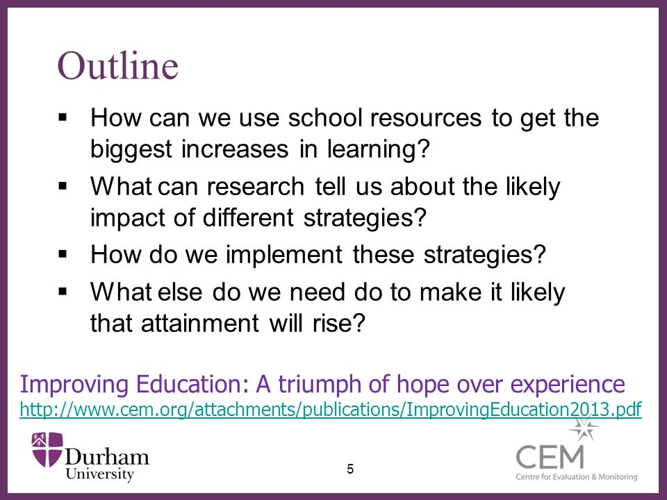∂ Outline  How can we use school resources to get the biggest increases in learning?  What can research tell us about the likely impact of different