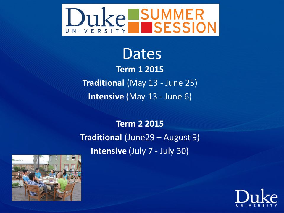 Dates Term 1 2015 Traditional (May 13 - June 25) Intensive (May 13 - June 6) Term 2 2015 Traditional (June29 – August 9) Intensive (July 7 - July 30)
