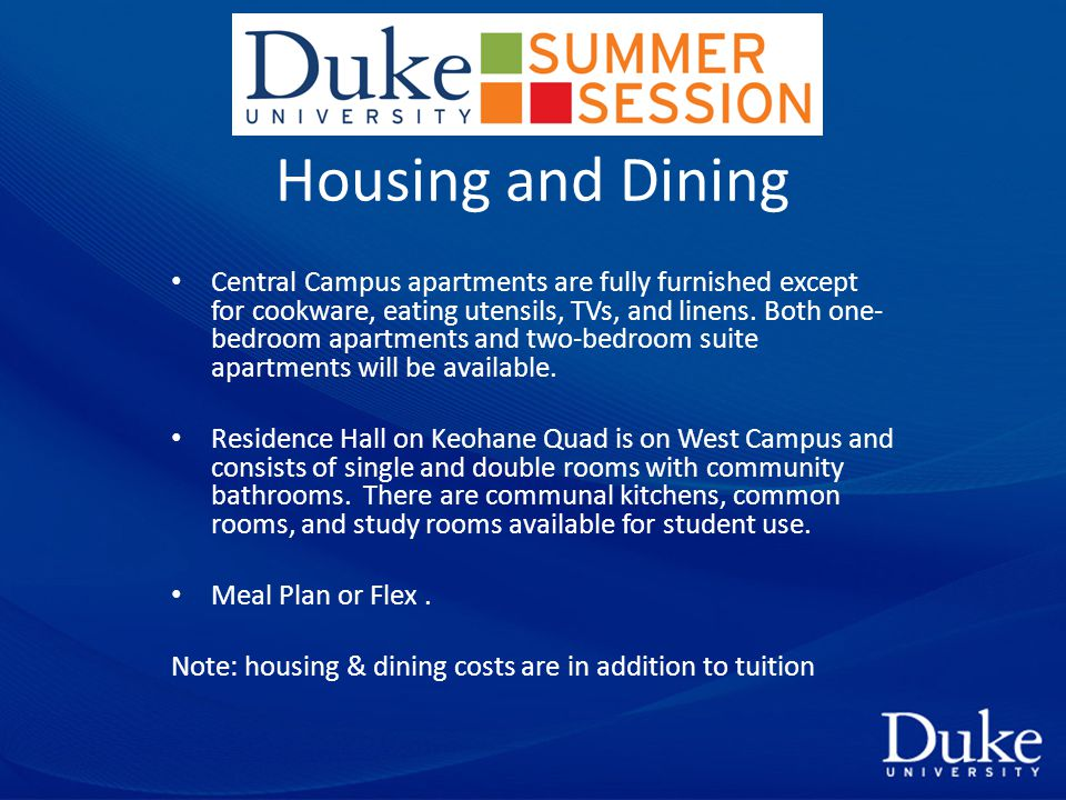 Housing and Dining Central Campus apartments are fully furnished except for cookware, eating utensils, TVs, and linens.