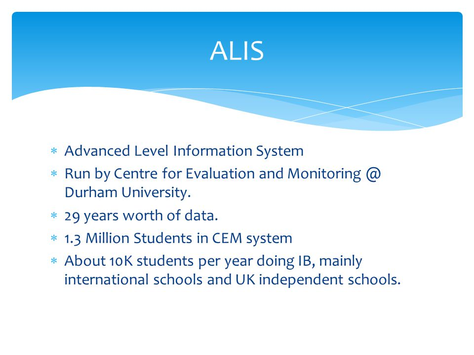  Advanced Level Information System  Run by Centre for Evaluation and Monitoring @ Durham University.