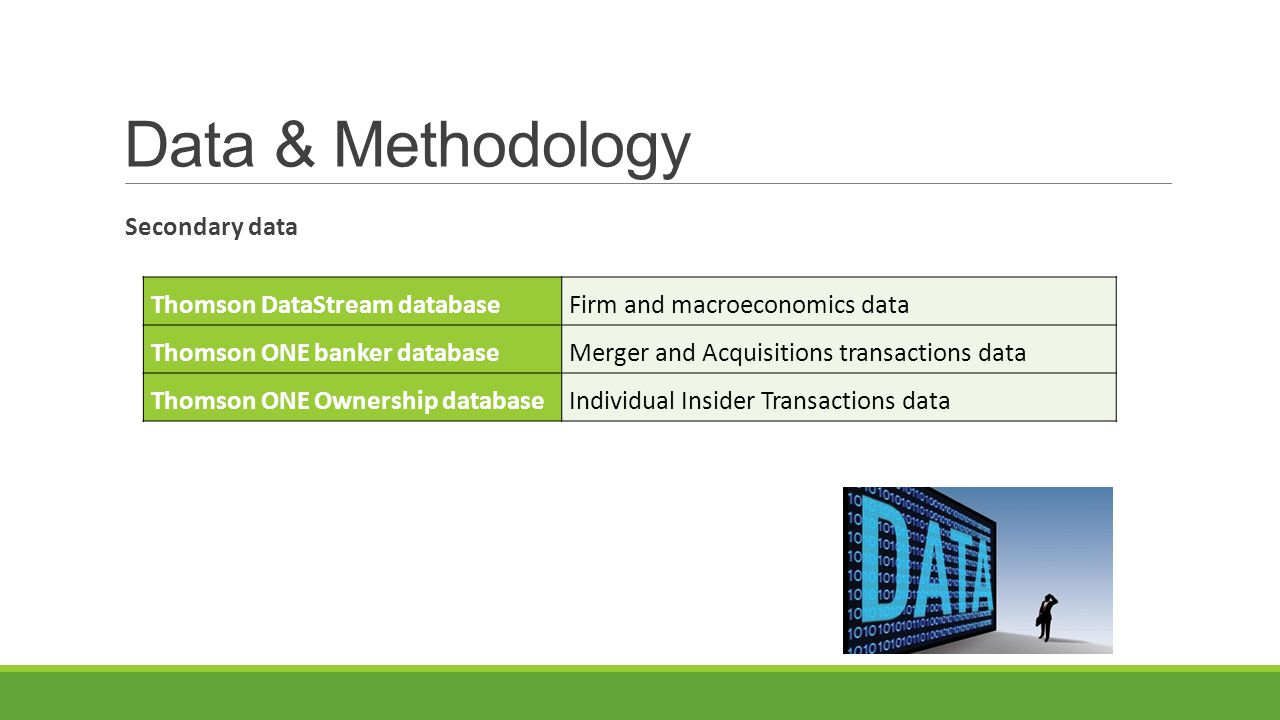 Secondary data Thomson DataStream databaseFirm and macroeconomics data Thomson ONE banker databaseMerger and Acquisitions transactions data Thomson ONE Ownership databaseIndividual Insider Transactions data Data & Methodology