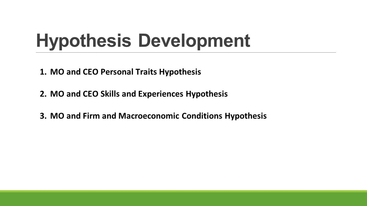 Hypothesis Development 1.MO and CEO Personal Traits Hypothesis 2.MO and CEO Skills and Experiences Hypothesis 3.MO and Firm and Macroeconomic Conditions Hypothesis