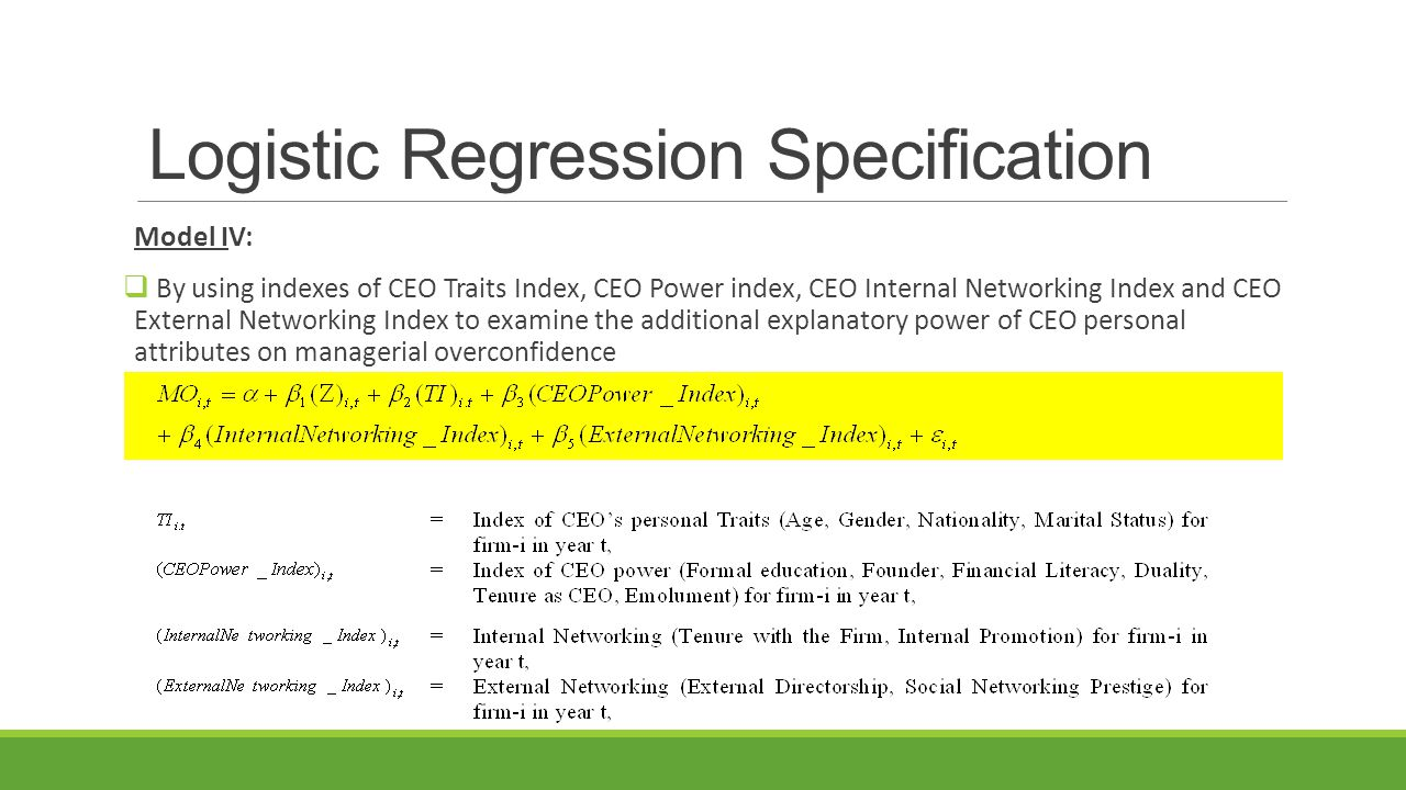 Model IV:  By using indexes of CEO Traits Index, CEO Power index, CEO Internal Networking Index and CEO External Networking Index to examine the additional explanatory power of CEO personal attributes on managerial overconfidence Logistic Regression Specification