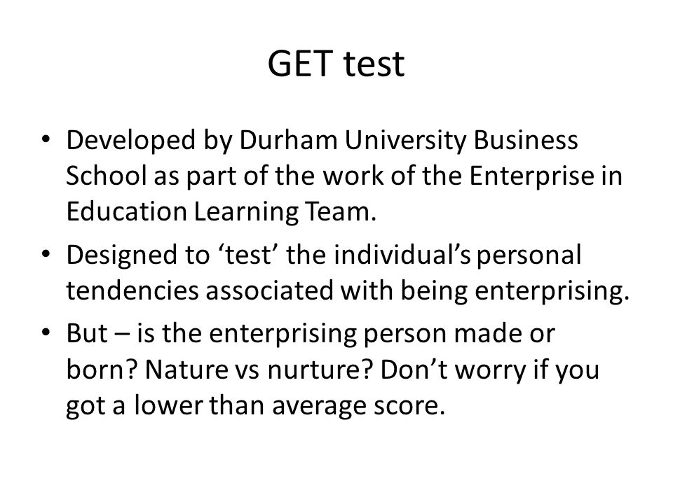 GET test Developed by Durham University Business School as part of the work of the Enterprise in Education Learning Team.
