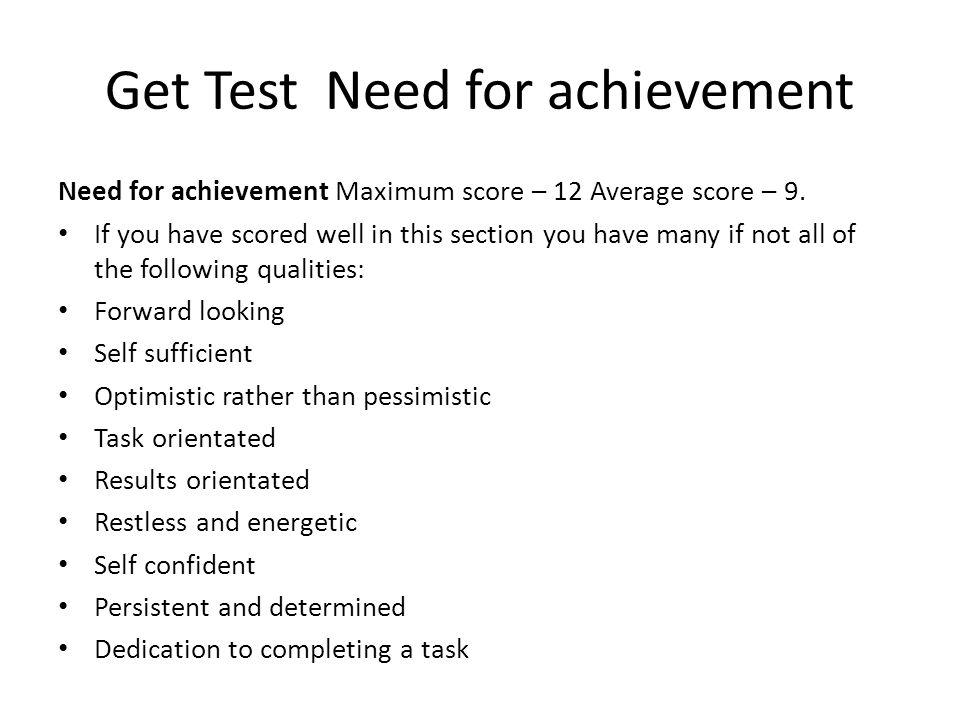Get Test Need for achievement Need for achievement Maximum score – 12 Average score – 9.