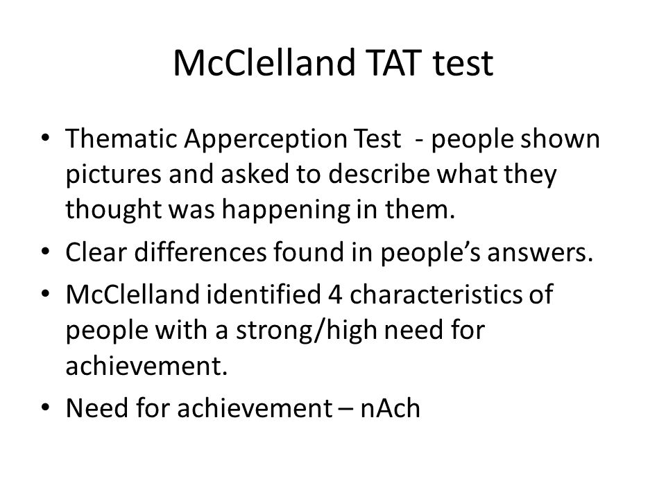 McClelland TAT test Thematic Apperception Test - people shown pictures and asked to describe what they thought was happening in them.