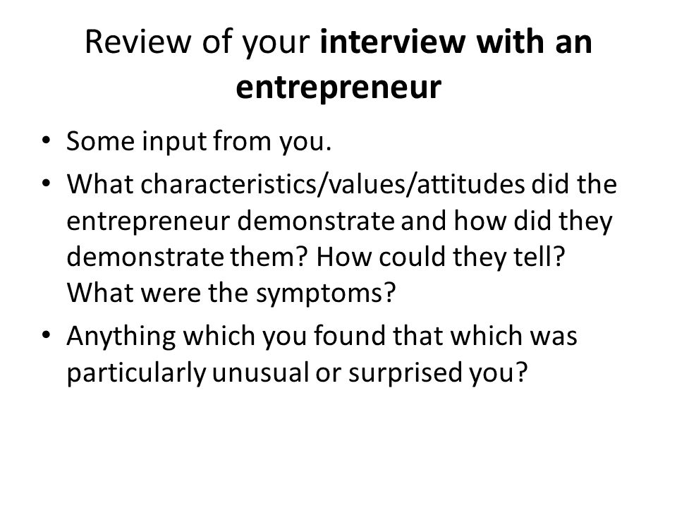 Review of your interview with an entrepreneur Some input from you.