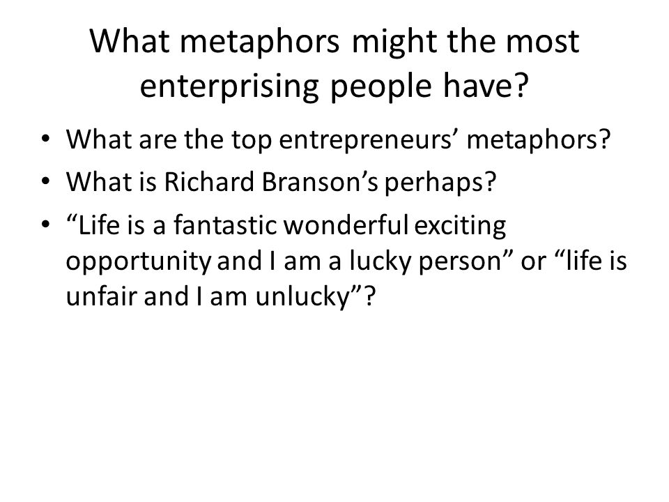 What metaphors might the most enterprising people have.