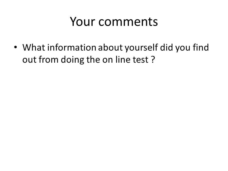 Your comments What information about yourself did you find out from doing the on line test