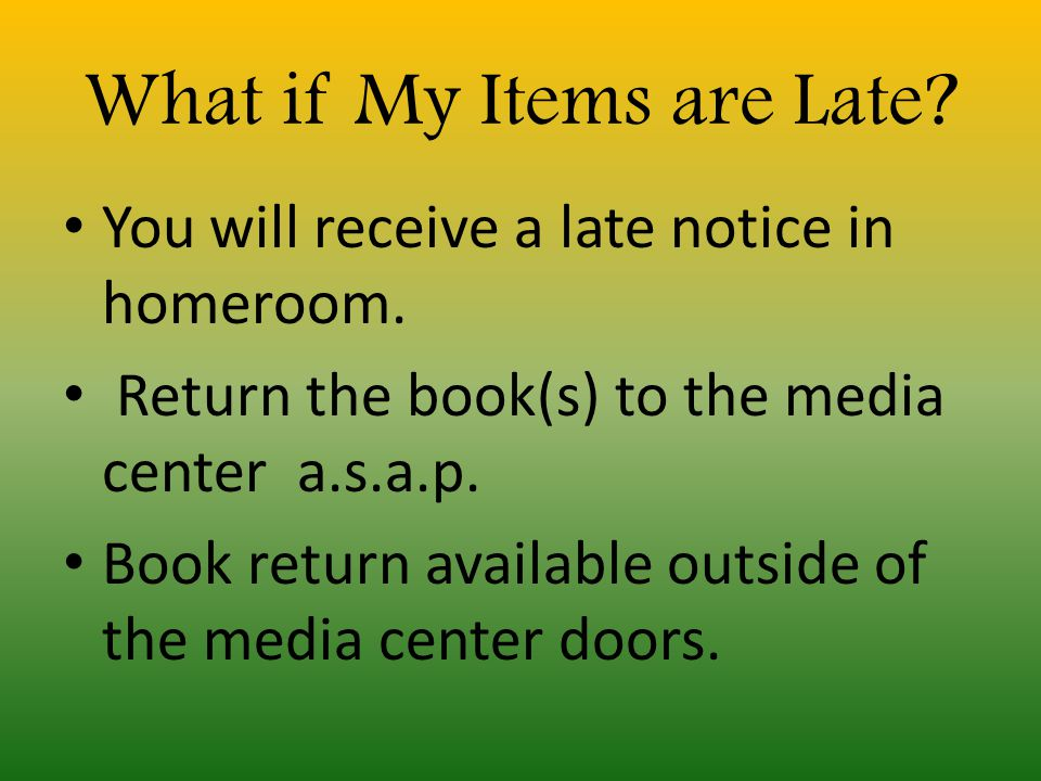What if My Items are Late. You will receive a late notice in homeroom.