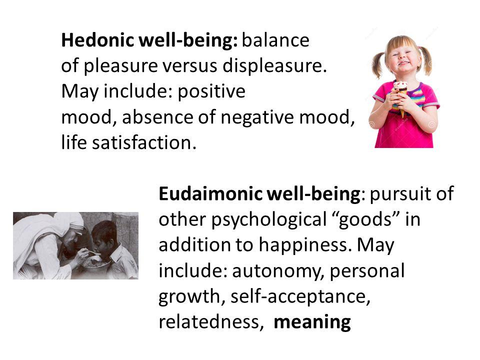 Hedonic well-being: balance of pleasure versus displeasure.