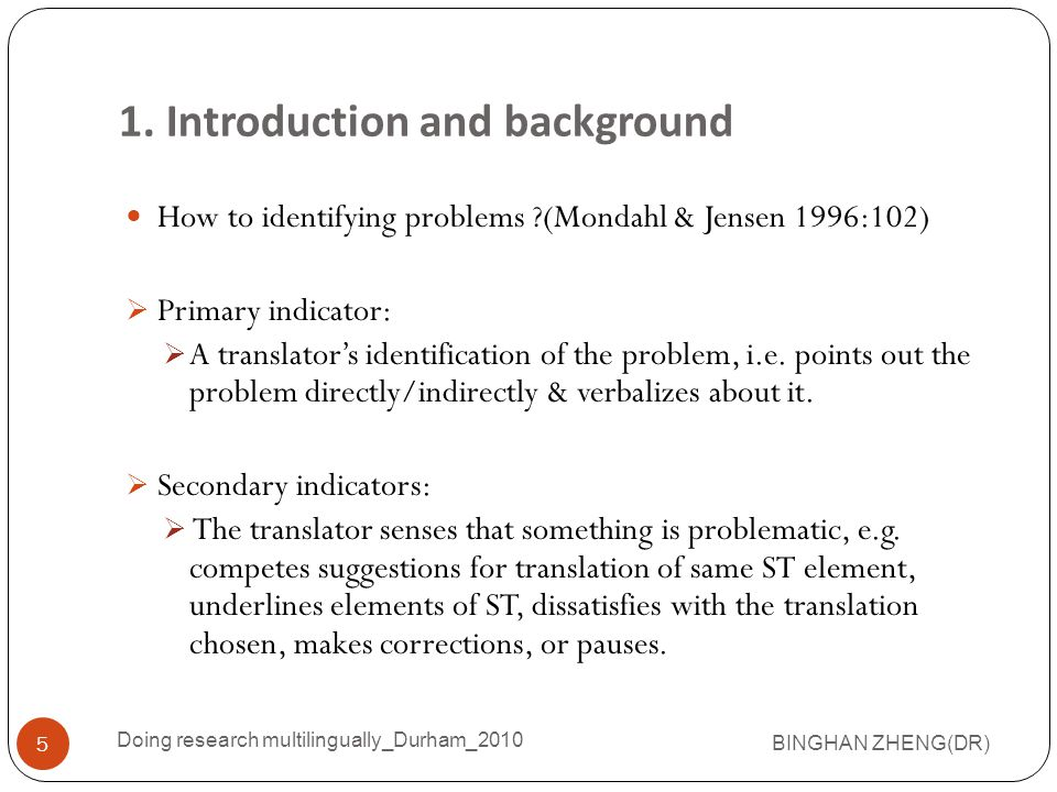 1. Introduction and background How to identifying problems ?(Mondahl & Jensen 1996:102)  Primary indicator:  A translator's identification of the pr