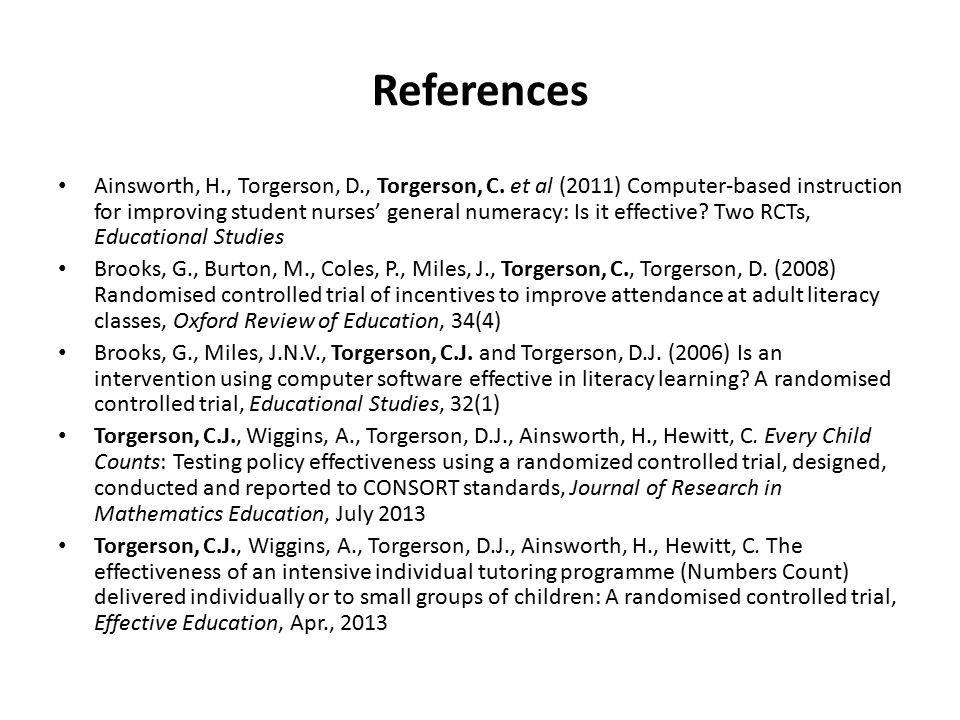 References Ainsworth, H., Torgerson, D., Torgerson, C. et al (2011) Computer-based instruction for improving student nurses' general numeracy: Is it e