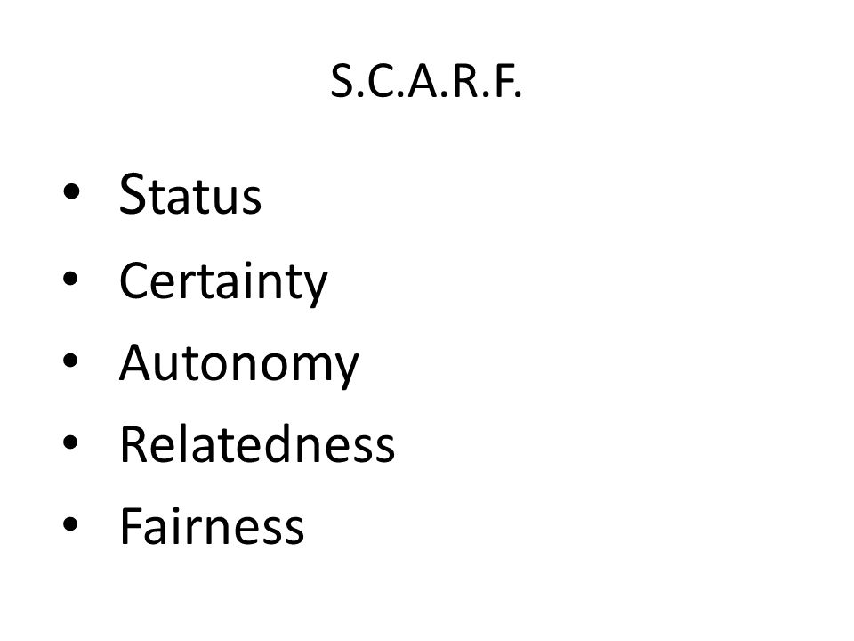 S.C.A.R.F. S tatus Certainty Autonomy Relatedness Fairness