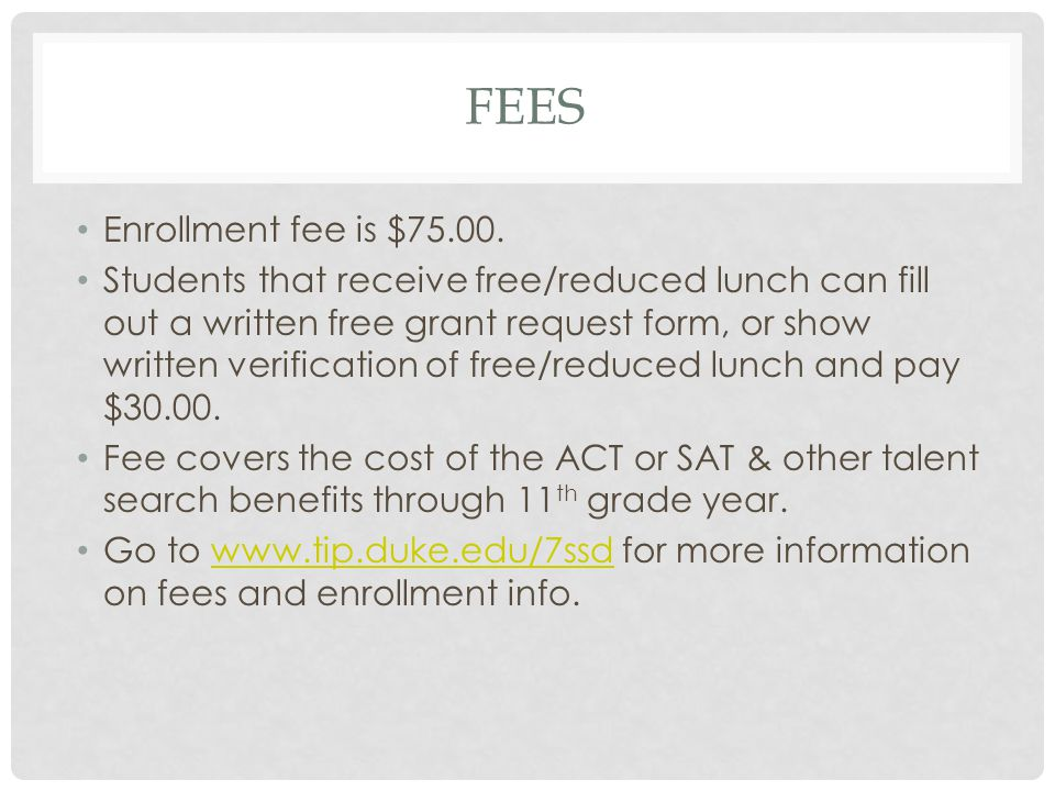FEES Enrollment fee is $75.00. Students that receive free/reduced lunch can fill out a written free grant request form, or show written verification o