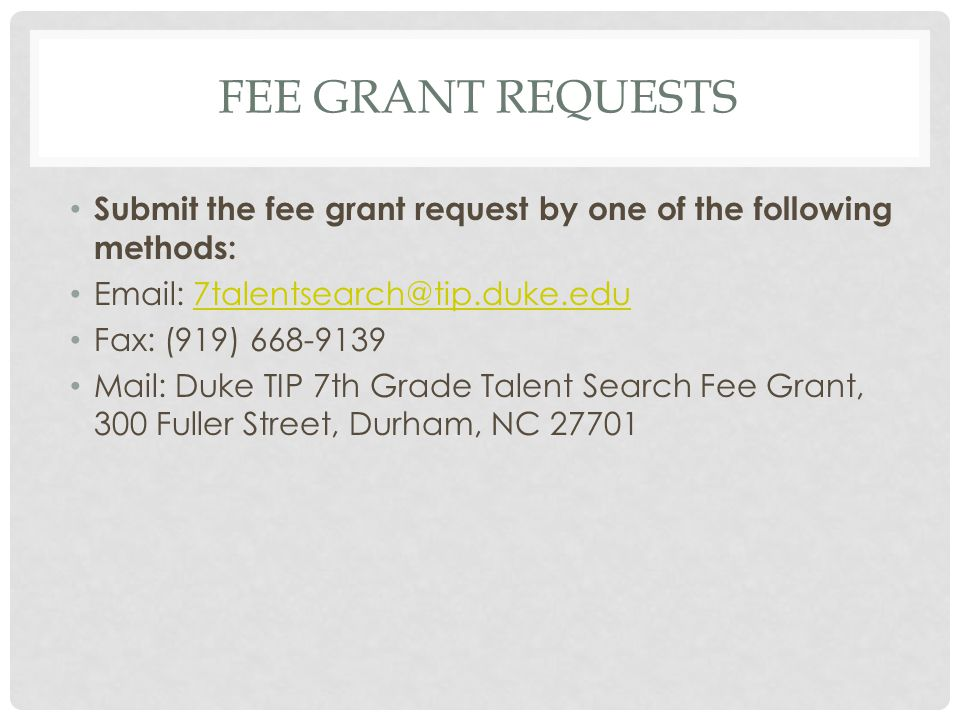 FEE GRANT REQUESTS Submit the fee grant request by one of the following methods: Email: 7talentsearch@tip.duke.edu7talentsearch@tip.duke.edu Fax: (919