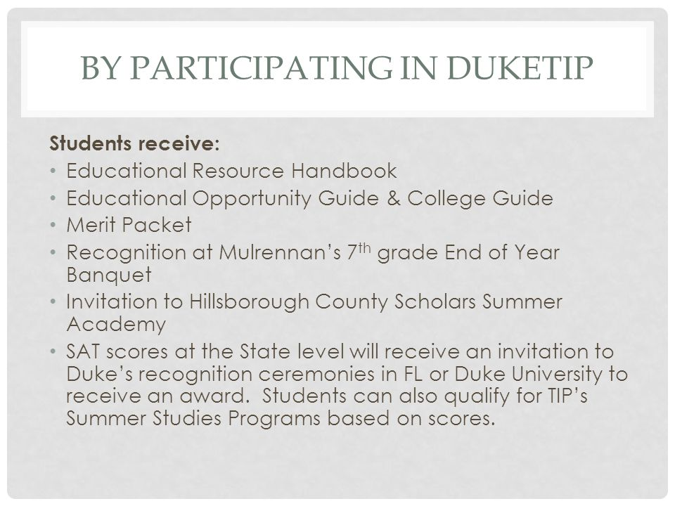 BY PARTICIPATING IN DUKETIP Students receive: Educational Resource Handbook Educational Opportunity Guide & College Guide Merit Packet Recognition at