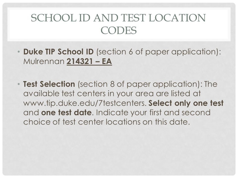 SCHOOL ID AND TEST LOCATION CODES Duke TIP School ID (section 6 of paper application): Mulrennan 214321 – EA Test Selection (section 8 of paper applic
